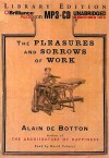 The Pleasures and Sorrows of Work - Alain de Botton, David Colacci