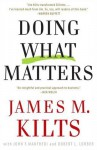 Doing What Matters: How to Get Results That Make a Difference - The Revolutionary Old-School Approach - James M. Kilts, John F. Manfredi, Robert Lorber