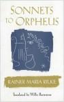The Sonnets To Orpheus - Rainer Maria Rilke