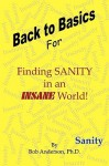 Back to Basics: For Finding Sanity in an Insane World! - Bob Anderson