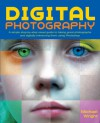 Digital Photography: A Simple Step-By-Step Visual Guide to Taking Great Photographs and Digitally Enhancing Them Using Photoshop - Michael Wright