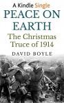Peace on Earth: The Christmas Truce of 1914 (Kindle Single) - David Boyle