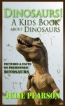 Dinosaurs! A Kids Book about Dinosaurs - Dinosaur Pictures & Facts, Learn About T Rex,Prehistoric Animals & Ancient Dinosaurs Like Stegosaurus,Triceratops, Raptors and More! - Julie Pearson