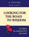 Looking for the road to Wisdom - John Barrett Rose
