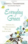 Everyday Grace: Infusing All Your Relationships With the Love of Jesus - Jessica Thompson, Elyse Fitzpatrick