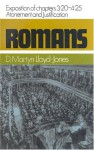 Romans: An Exposition of Chapters 3.20-4.25: Atonement and Justification - D. Martyn Lloyd-Jones