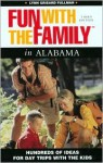 Fun with the Family in Alabama, 3rd: Hundred of Ideas for Day Trips with the Kids - Lynn Grisard Fullman