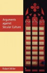 Arguments Against Secular Culture - Robert Miller