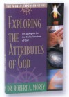 Exploring the Attributes of God: An Apologetic for the Biblical Doctrine of God - Robert A. Morey