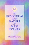 The Individual and the Nature of Mass Events (A Seth Book) - Jane Roberts, Robert F. Butts