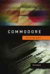 Commodore: The Amiga Years - Brian Bagnall