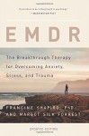 EMDR: The Breakthrough Therapy for Overcoming Anxiety, Stress, and Trauma - Francine Shapiro, Margot Silk Forrest