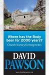 Where Has the Body Been for 2000 Years?: Church History for Beginners - David Pawson