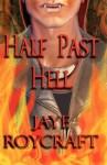 Half Past Hell - Jaye Roycraft