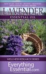 Lavender Essential Oil: Uses, Studies, Benefits, Applications & Recipes (Wellness Research Series Book 7) - George Shepherd