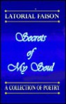 Secrets of My Soul: A Collection of Poetry - Latorial Faison