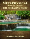 Metaphysical Bible Dictionary - The Revealing Word - Charles Fillmore