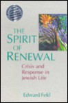 Spirit of Renewal: Crisis and Response in Jewish Life - Edward Feld