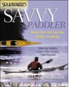 Sea Kayaker's Savvy Paddler: More Than 500 Tips For Better Kayaking - Doug Alderson