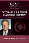 Fifty Years in the Service of Addiction Treatment: An Evolution in Paradigm and Policy - David E. Smith