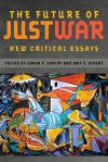 The Future of Just War: New Critical Essays - Caron E. Gentry, Amy E. Eckert
