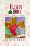 Close to Home: 52 Devotions to Build Character in Your Children - Bonnie Bruno