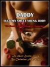 Daddy, Fuck My Sweet Young Body (The Secret Daddy-Daughter Seduction) - A Short Erotic Story - Christian A. Turner