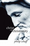 Christ and Christianity - Philip Schaff