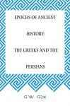 Epochs of Ancient History: The Greeks and the Persians - G.W. Cox