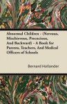 Abnormal Children - (Nervous, Mischievous, Precocious, and Backward) - A Book for Parents, Teachers, and Medical Officers of Schools - Bernard Hollander