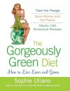 The Gorgeously Green Diet: How to Live Lean and Green - Sophie Uliano