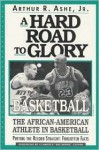 A Hard Road to Glory: A History of the African American Athlete: Basketball - Arthur Ashe