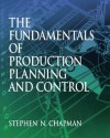 The Fundamentals of Production Planning and Control - Stephen N. Chapman, Chapman, Stephen N. Chapman, Stephen N.