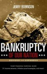 Bankruptcy of Our Nation (Revised and Expanded): Your Financial Survival Guide - Jerry Robinson