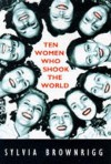 Ten Women Who Shook The World - Sylvia Brownrigg