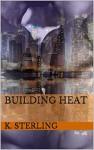 Building Heat - K. Sterling