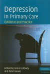 Depression in Primary Care: Evidence and Practice - Simon Gilbody, Peter Bower