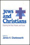 Jews and Christians: Exploring the Past, Present, and Future (Shared Ground Among Jews and Christians: A Series of Explorations, Vol. 1) - James H. Charlesworth