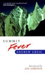Summit Fever: An Armchair Climber's Initiation to Glencoe, Mortal Terror and the Himalayan Matterhorn - Andrew Greig, Joe Simpson