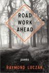 Road Work Ahead - Raymond Luczak