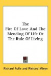 The Fire of Love and the Mending of Life or the Rule of Living - Richard Rolle