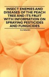 Insect Enemies and Diseases of the Peach Tree and Its Fruit with Information on Spraying Pesticides and Fungicides - F.A. Waugh