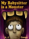 My Babysitter is a Monster - A.J. Cosmo