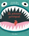 Le poisson perroquet - Amanda Sthers, Magali Le Huche