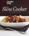 Canadian Living: The Slow Cooker Collection - Elizabeth Baird, Canadian Living