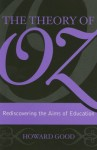 The Theory of Oz: Rediscovering the Aims of Education - Howard Good