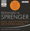 Das anständige Unternehmen: Was richtige Führung ausmacht - und was sie weglässt - Reinhard K. Sprenger, Reinhard K. Sprenger, Herbert Schäfer