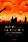 Impossible Extinction: Natural Catastrophes and the Supremacy of the Microbial World - Charles S. Cockell