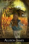 Hand Me Down Evil (Hand Me Down Trilogy) - Allison James, Rebecca Swift