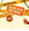 By Adam Lehrhaupt - Warning: Do Not Open This Book! (9/24/13) - Adam Lehrhaupt
